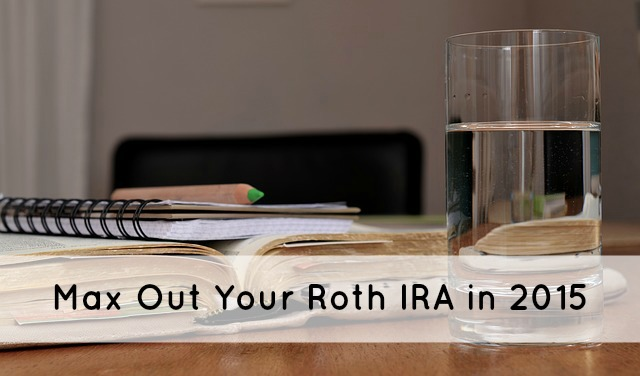 Max Out Your Roth IRA in 2015