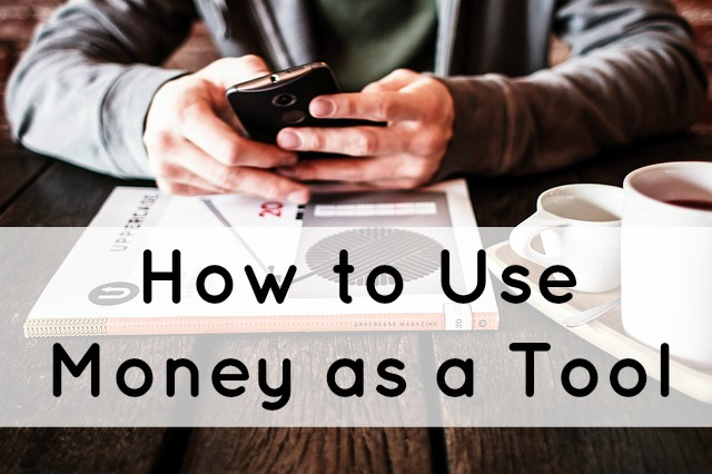 Use Money as a Tool
