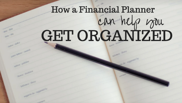 How a financial planner can help you get organized