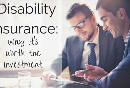 Disability Insurance: Why it's Worth the Investment