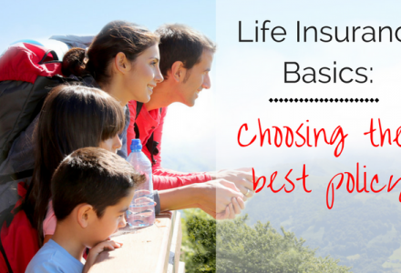 Life Insurance Basics: Choosing the Best Policy