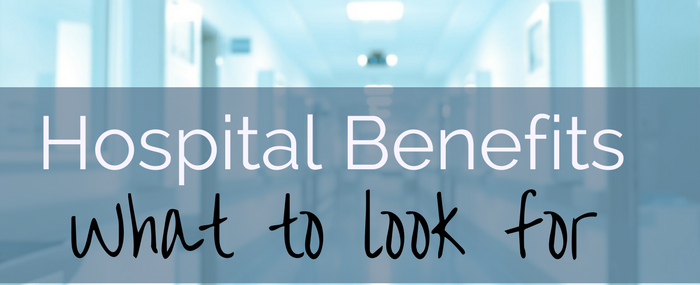 Hospital benefits what to look for
